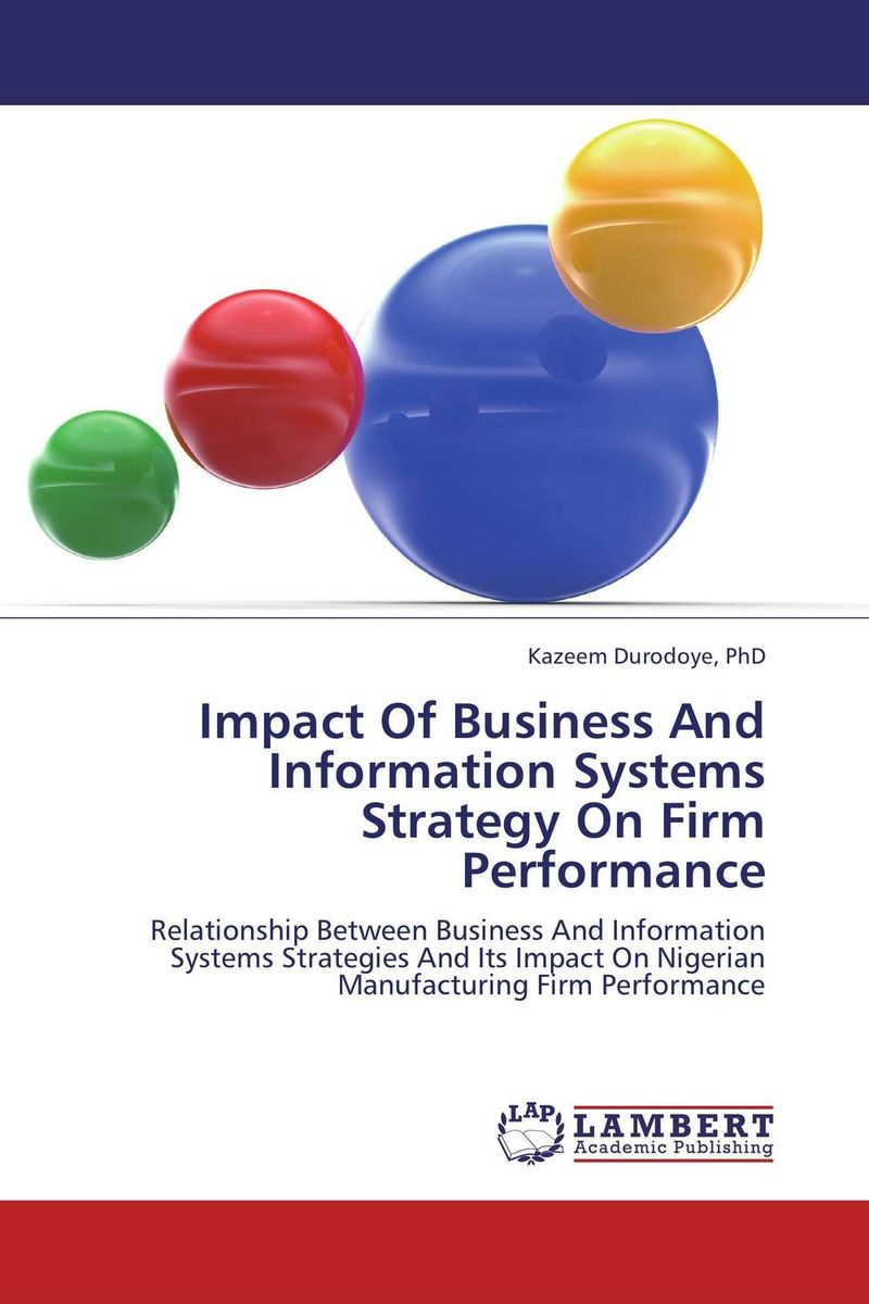 Impact Of Business And Information Systems Strategy On Firm Performance robert hillard information driven business how to manage data and information for maximum advantage