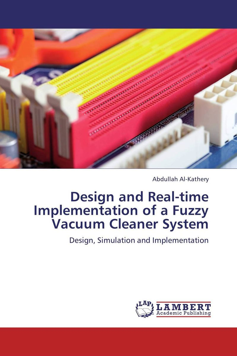 Design and Real-time Implementation of a Fuzzy Vacuum Cleaner System jeremy depangher design and implementation of eight legged robotic transporter