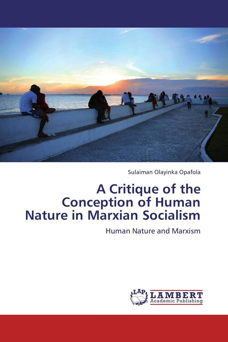 A Critique of the Conception of Human Nature in Marxian Socialism a critique of the socialist theories of nkrumah nyerere and awolowo
