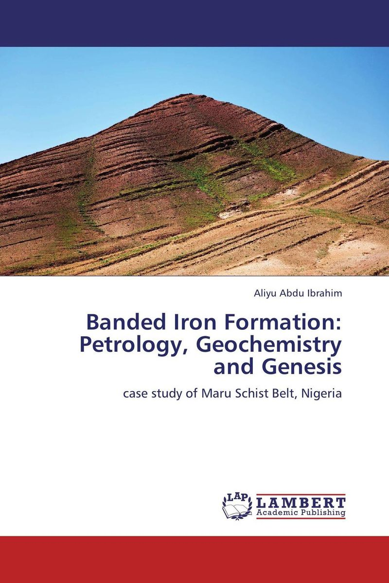 Banded Iron Formation: Petrology, Geochemistry and Genesis nforba melvin tamnta and cheo emmanuel suh regolith geochemistry and mineralogy derived from itabirite