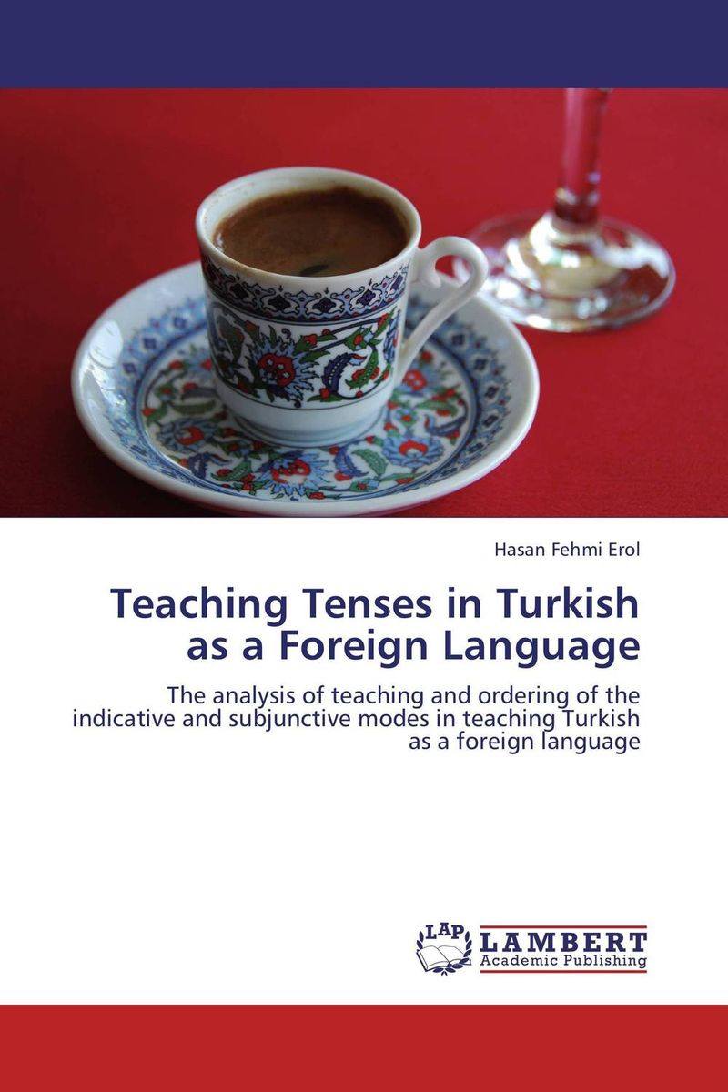 Teaching Tenses in Turkish as a Foreign Language елена анатольевна васильева english verb tenses for lazybones