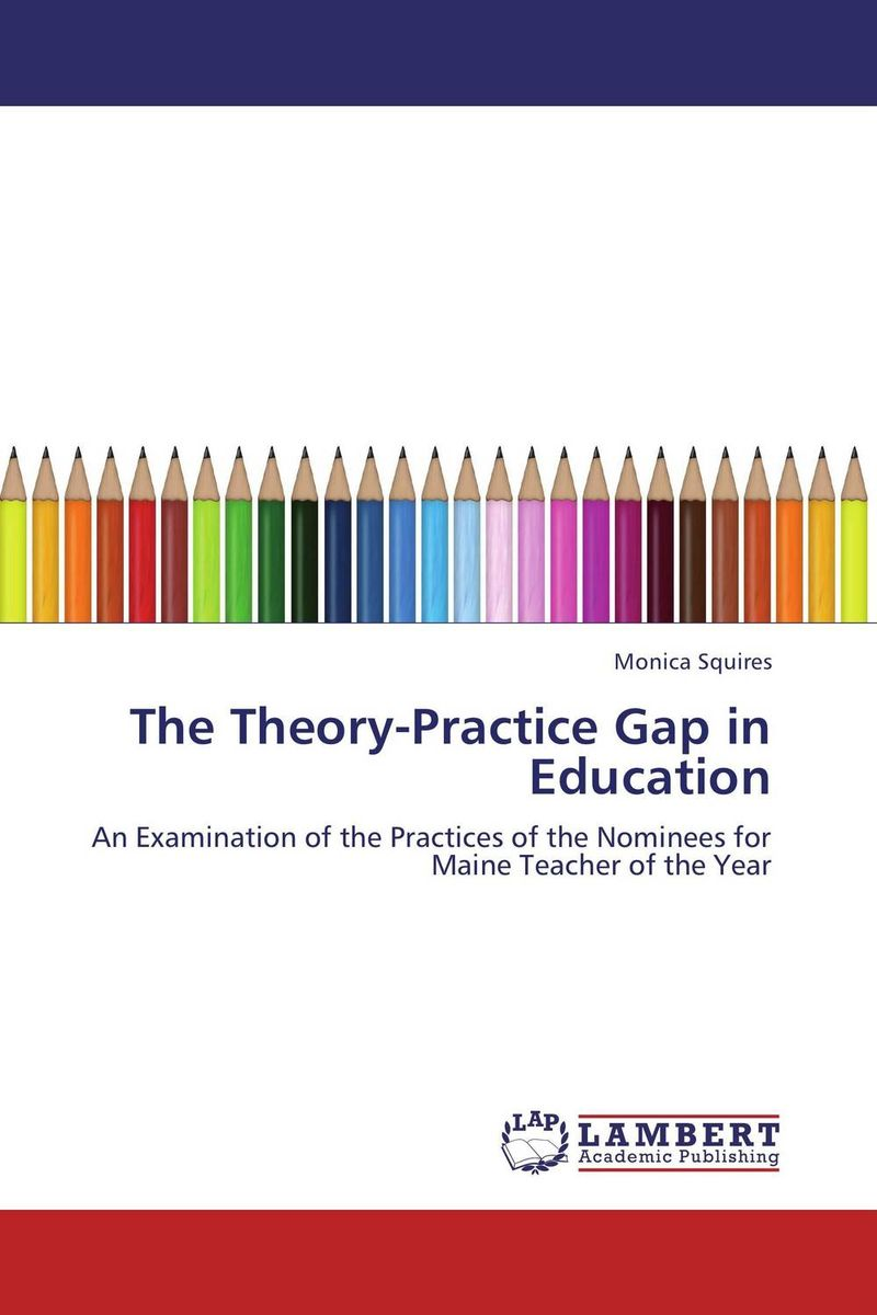 The Theory-Practice Gap in Education лонгслив gap gap ga020ewvdq20