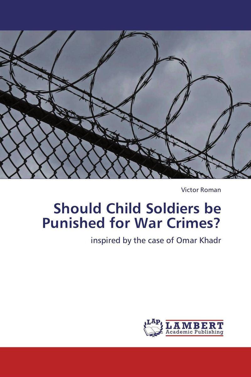 Should Child Soldiers be Punished for War Crimes? bwimana aembe reintegration of ex child soldiers for a peace process