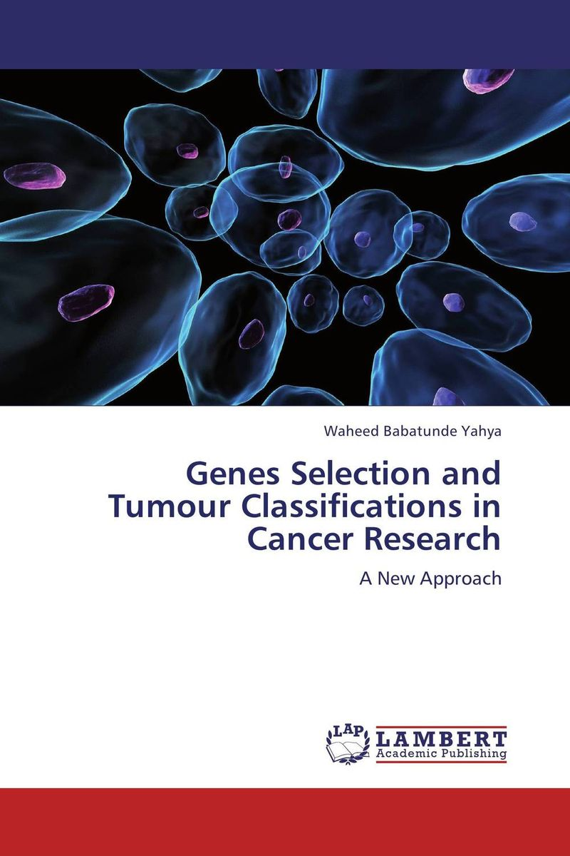 Genes Selection and Tumour Classifications in Cancer Research belousov a security features of banknotes and other documents methods of authentication manual денежные билеты бланки ценных бумаг и документов