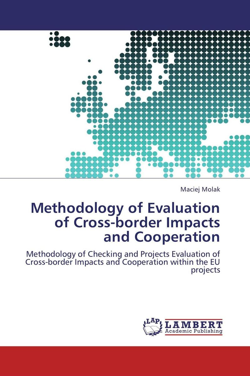 Methodology of Evaluation of Cross-border Impacts and Cooperation laurens j van mourik the process of cross border entrepreneurship