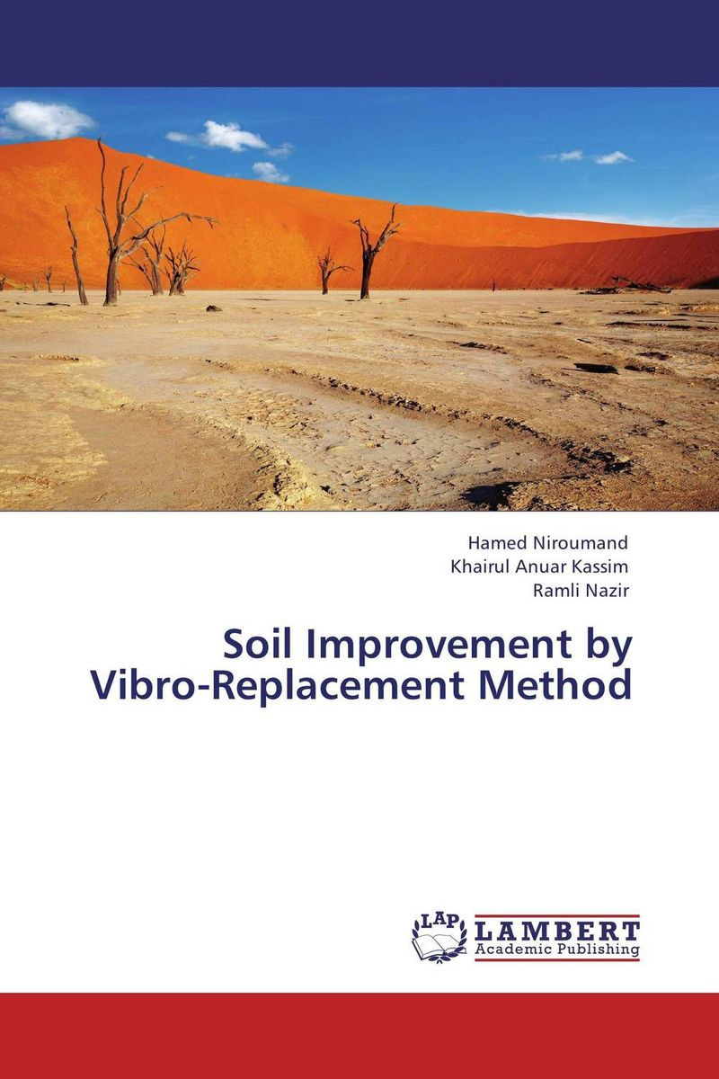 Soil Improvement by Vibro-Replacement Method from research to practice in stone columns and reinforced stone columns as soil improvement techniques