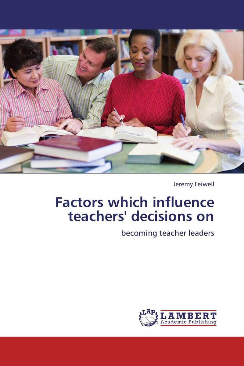 Factors which influence teachers' decisions on zafar khan instructional leadership
