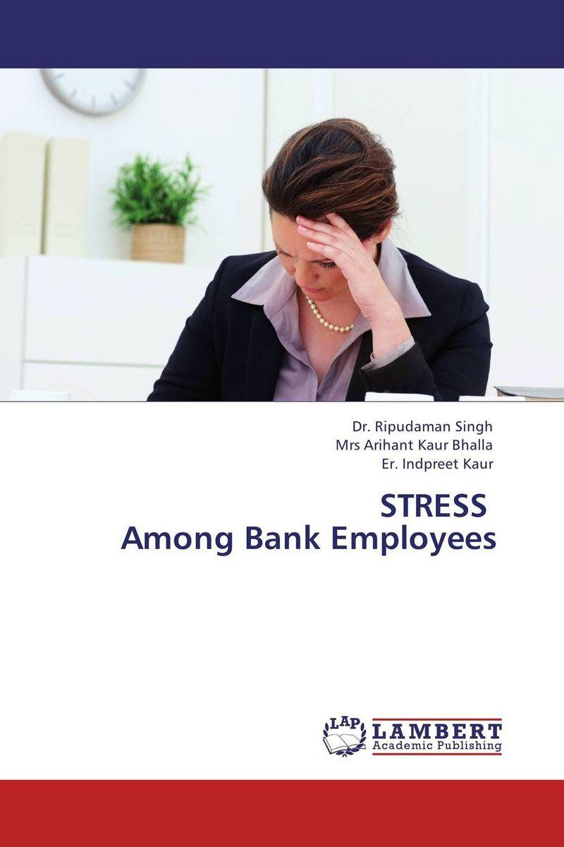STRESS Among Bank Employees dr ripudaman singh mrs arihant kaur bhalla and er indpreet kaur stress among bank employees
