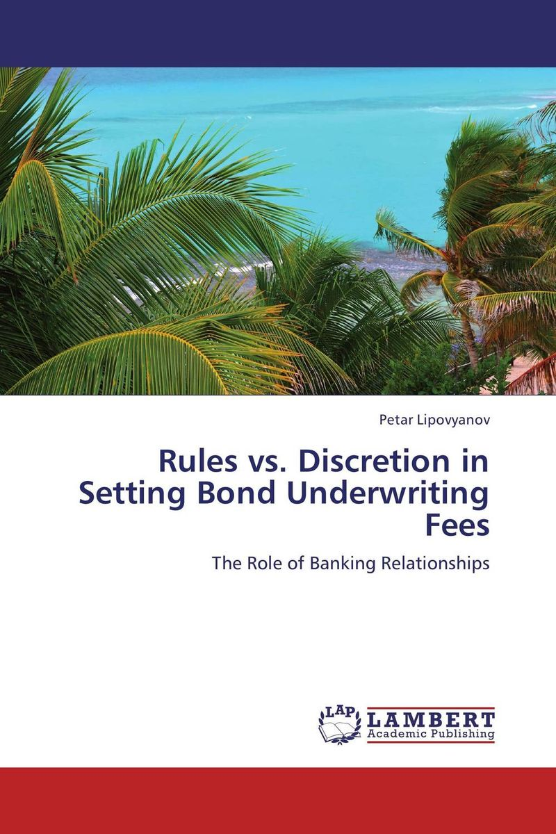 Rules vs. Discretion in Setting Bond Underwriting Fees srichander ramaswamy managing credit risk in corporate bond portfolios a practitioner s guide