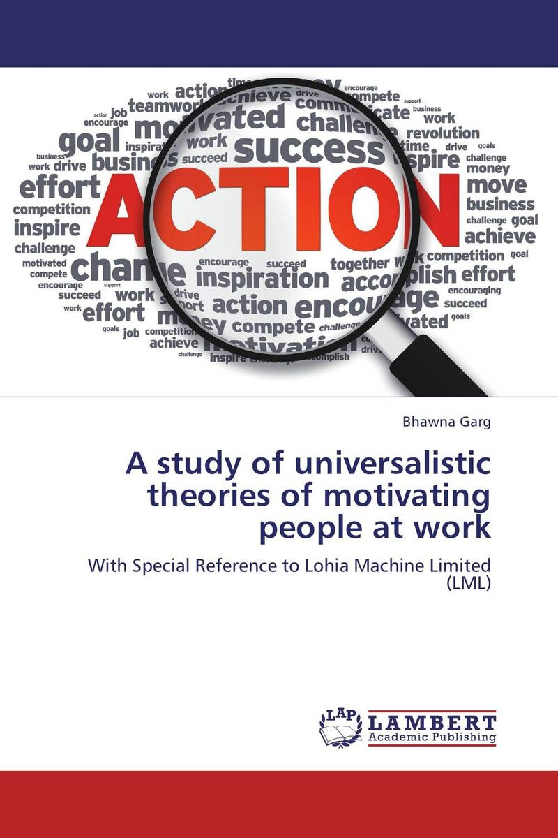 A study of universalistic theories of motivating people at work mick johnson motivation is at