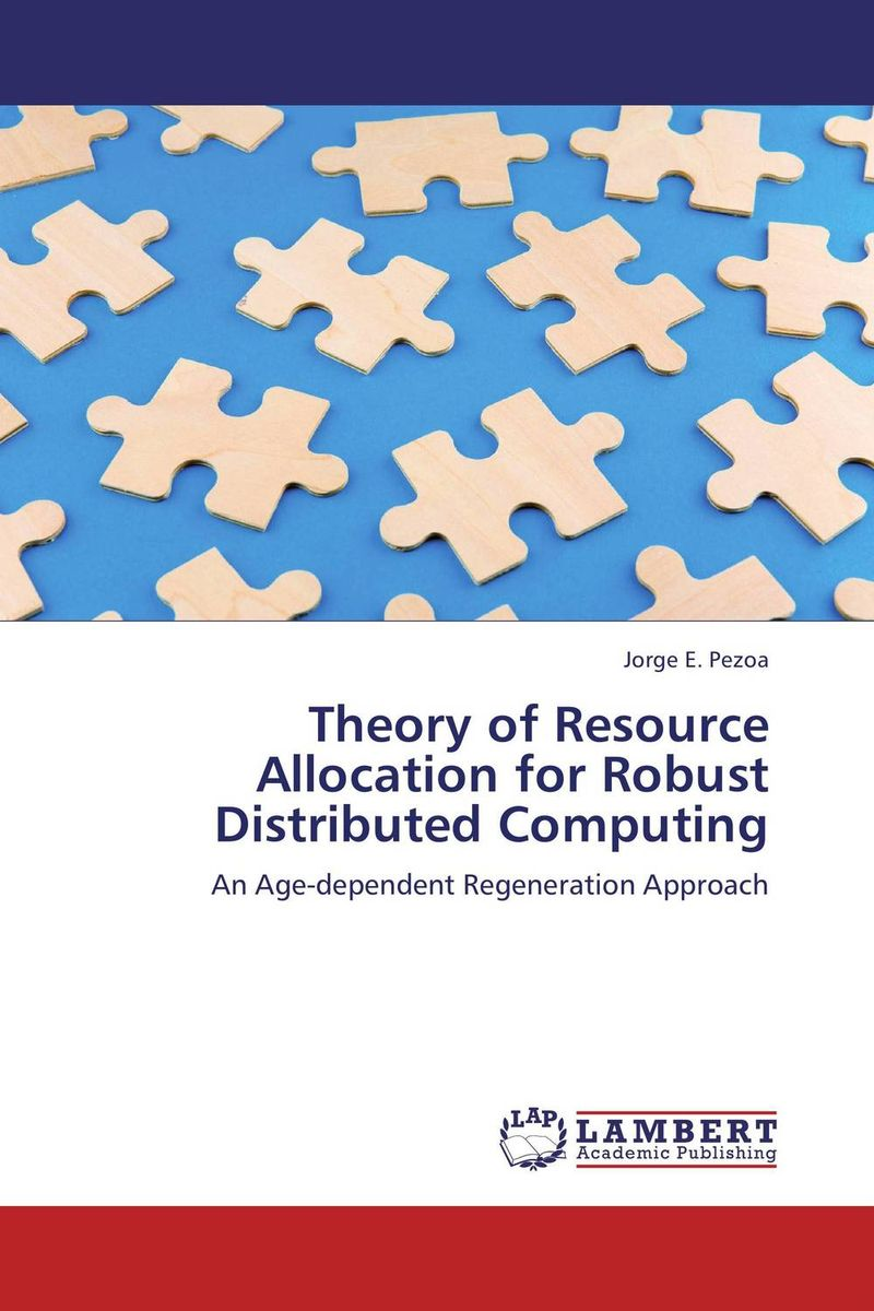 Theory of Resource Allocation for Robust Distributed Computing a practical guide to building high performance computing clusters