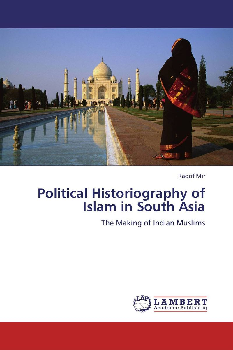Political Historiography of Islam in South Asia the clash of civilizations