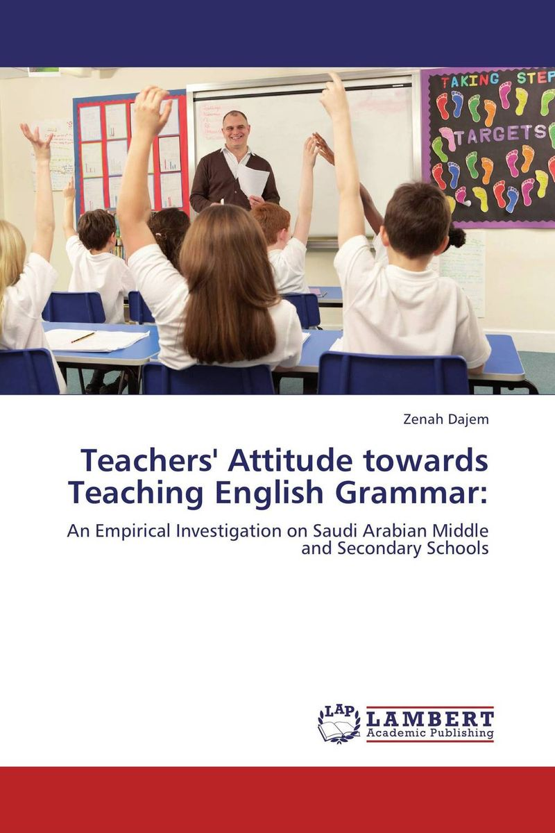 Teachers' Attitude towards Teaching English Grammar: english teachers' attitudes in acquiring grammatical competence