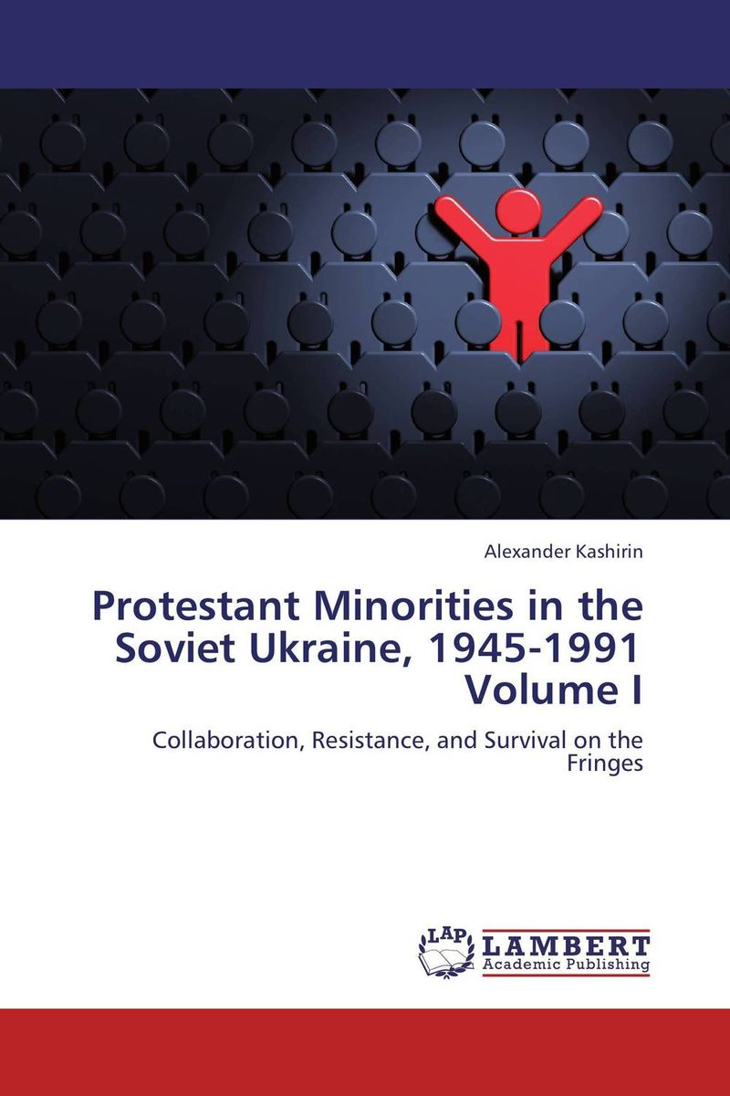 Protestant Minorities in the Soviet Ukraine, 1945-1991 Volume I sb 1070 a case study on state sponsored immigration policy