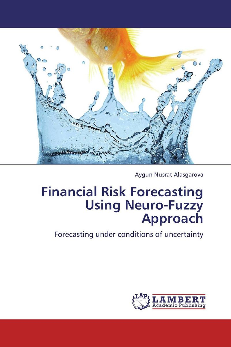 Financial Risk Forecasting Using Neuro-Fuzzy Approach aygun nusrat alasgarova financial risk forecasting using neuro fuzzy approach