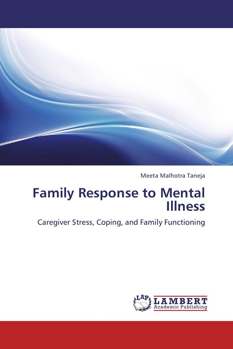 Family Response to Mental Illness family caregiving in the new normal