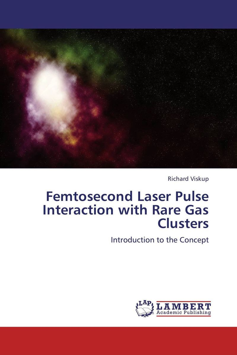Femtosecond Laser Pulse Interaction with Rare Gas Clusters amol holkundkar numerical simulation of interaction of short pulse lasers with plasma