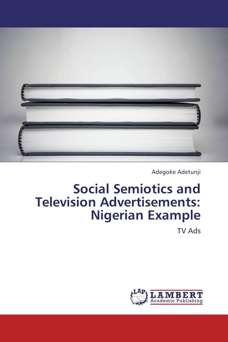 Social Semiotics and Television Advertisements: Nigerian Example promoting social change in the arab gulf