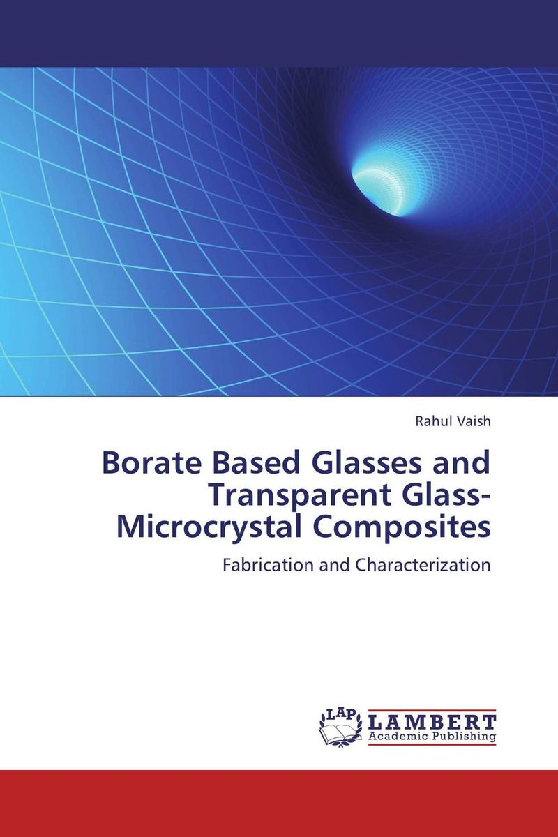 Borate Based Glasses and Transparent Glass-Microcrystal Composites juan martinez vega dielectric materials for electrical engineering