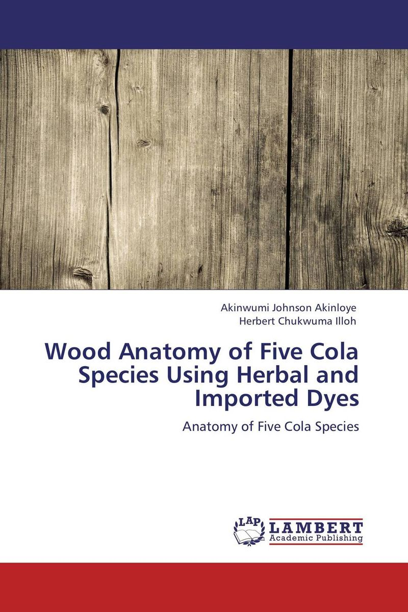 Wood Anatomy of Five Cola Species Using Herbal and Imported Dyes anatomy of a disappearance