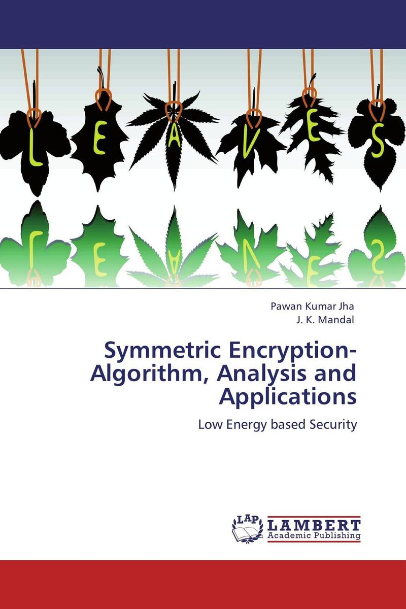 Symmetric Encryption-Algorithm, Analysis and Applications new methods in symmetric cryptanalysis