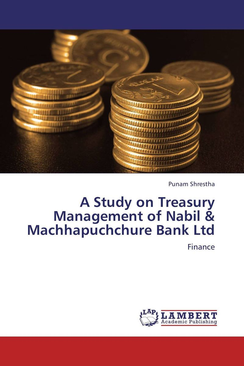 A Study on Treasury Management of Nabil & Machhapuchchure Bank Ltd dr michael patrick amos a model of central bank and treasury behavior lectures