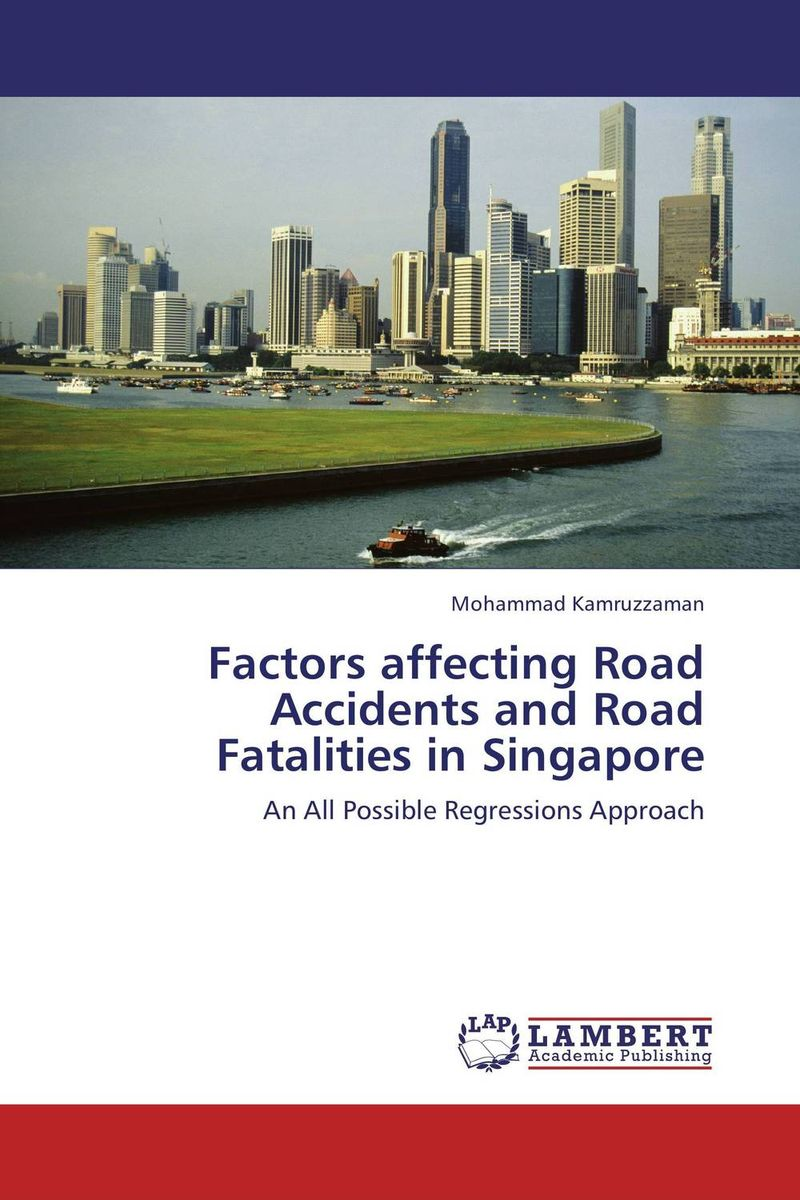 Factors affecting Road Accidents and Road Fatalities in Singapore smith k mess the manual of accidents and mistakes