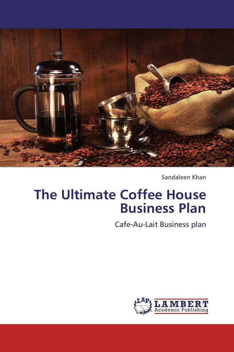 The Ultimate Coffee House Business Plan the smartest portfolio you ll ever own