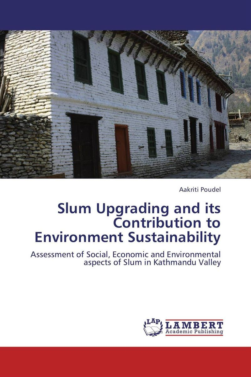 Slum Upgrading and its Contribution to Environment Sustainability slum upgrading and its contribution to environment sustainability