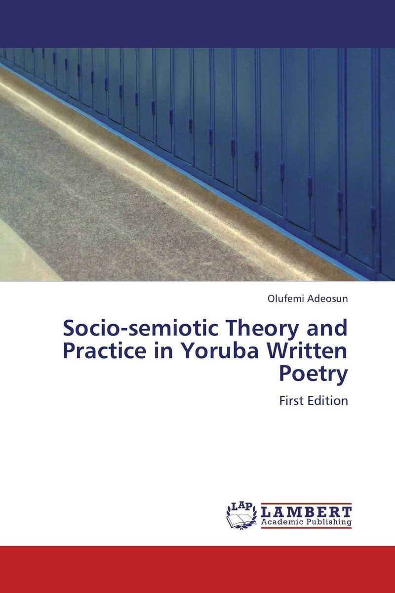 Socio-semiotic Theory and Practice in Yoruba Written Poetry fatemeh shahpoori arani and hossein pirnajmuddin cultural studies theory into practice