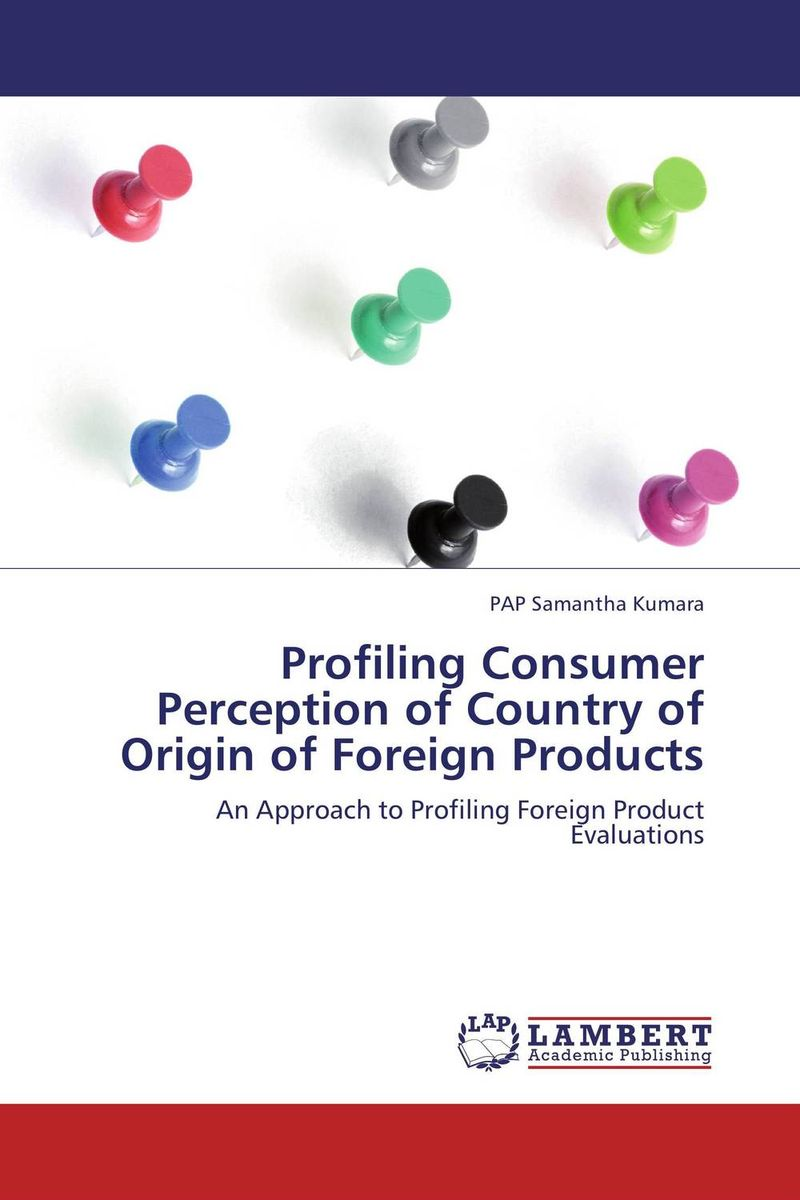 Profiling Consumer Perception of Country of Origin of Foreign Products impurity profiling of drugs and pharmaceuticals