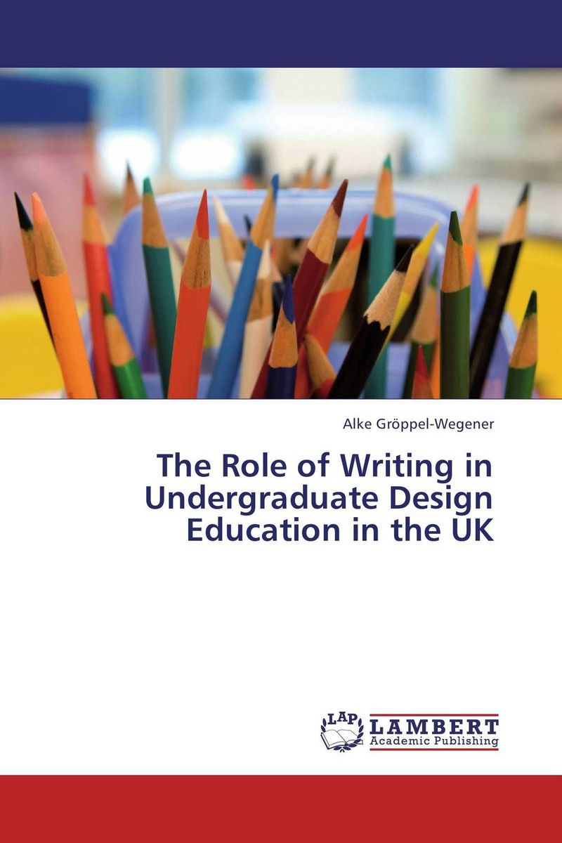 The Role of Writing in Undergraduate Design Education in the UK the role of writing in undergraduate design education in the uk