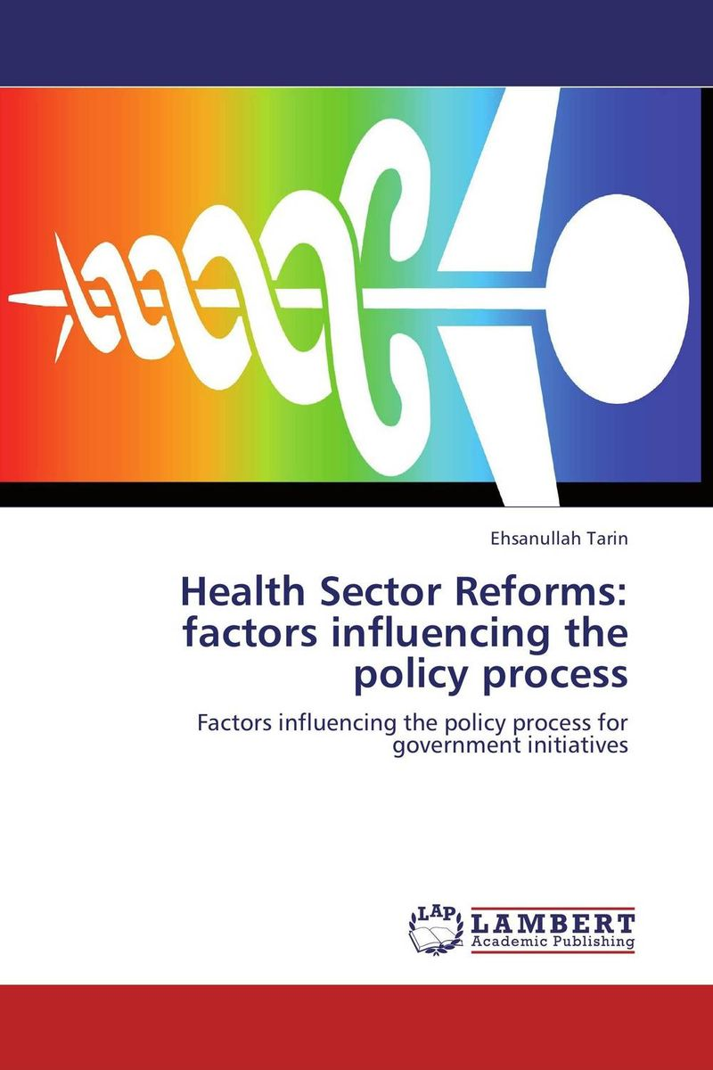 Health Sector Reforms: factors influencing the policy process factors influencing implementation