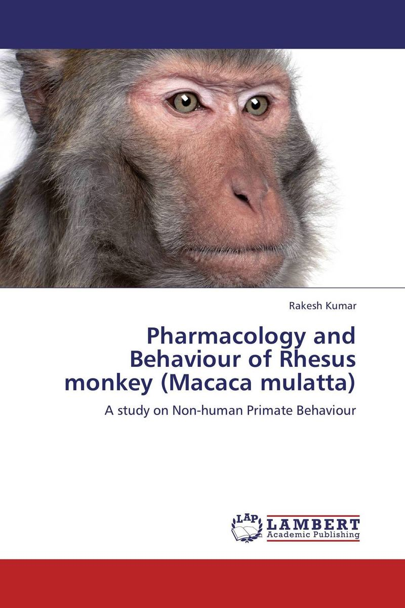 Pharmacology and Behaviour of Rhesus monkey (Macaca mulatta)