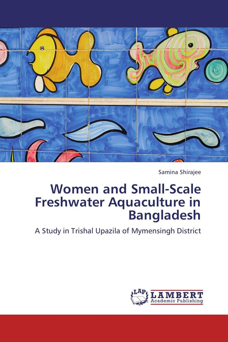 Women and Small-Scale Freshwater Aquaculture in Bangladesh mohammad abdul momin siddique and svein ottar olsen dry fish consumption in bangladesh