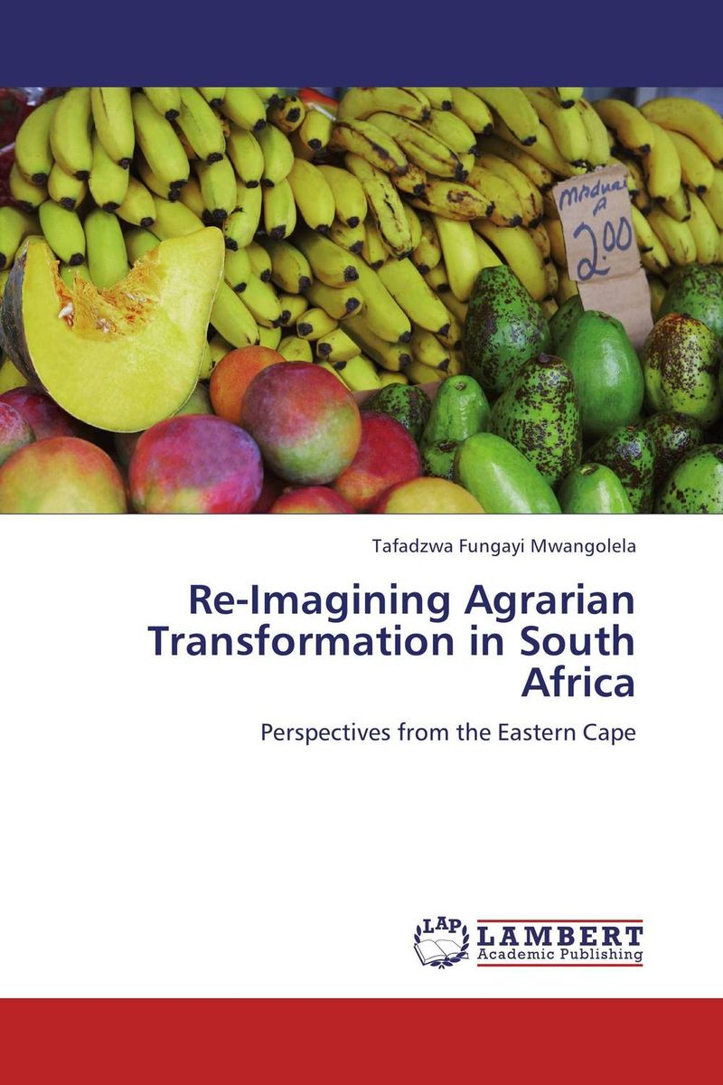 Re-Imagining Agrarian Transformation in South Africa