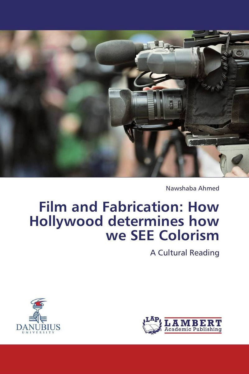 Film and Fabrication: How Hollywood determines how we SEE Colorism j e smyth hollywood and the american historical film