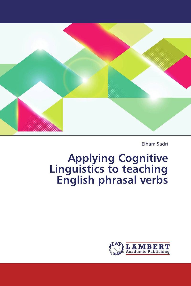 Applying Cognitive Linguistics to teaching English phrasal verbs integrated approach to teaching of english