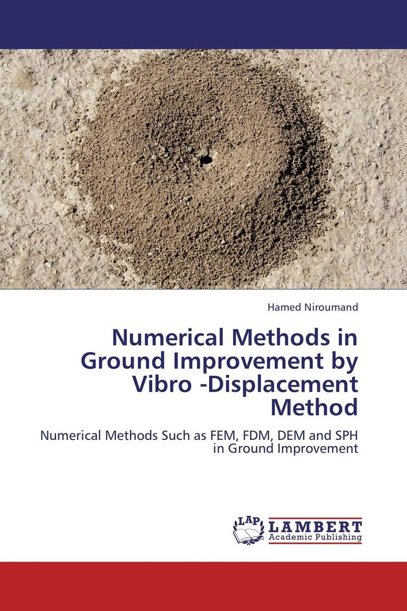 Numerical Methods in Ground Improvement by Vibro -Displacement Method from research to practice in stone columns and reinforced stone columns as soil improvement techniques
