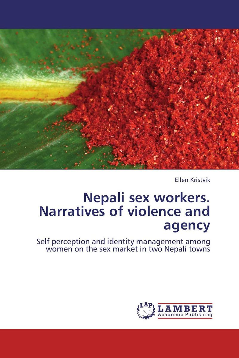 Nepali sex workers. Narratives of violence and agency deepita chakravarty expansion of markets and women workers in india