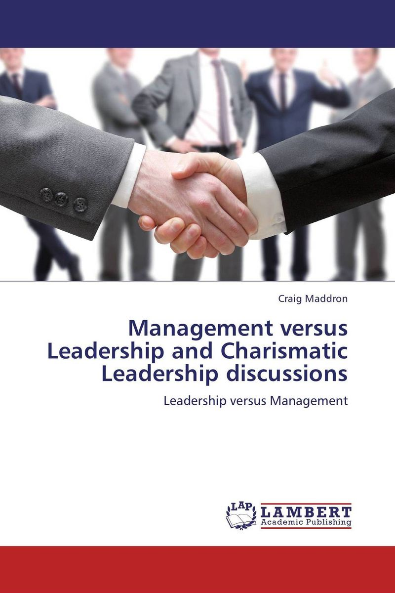 Management versus Leadership and Charismatic Leadership discussions james m kouzes learning leadership the five fundamentals of becoming an exemplary leader