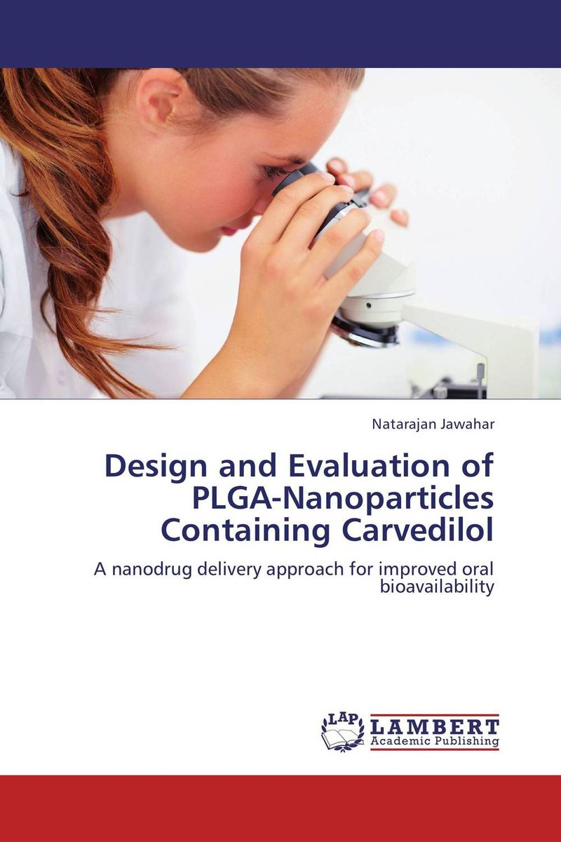 Design and Evaluation of PLGA-Nanoparticles Containing Carvedilol laurent simon control of biological and drug delivery systems for chemical biomedical and pharmaceutical engineering
