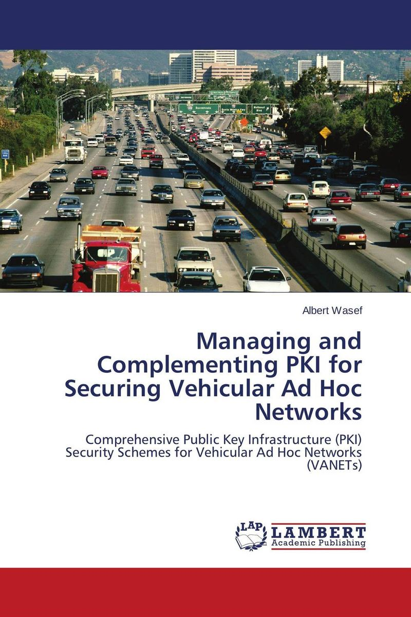 Managing and Complementing PKI for Securing Vehicular Ad Hoc Networks elliot attipoe securing the public wireless network