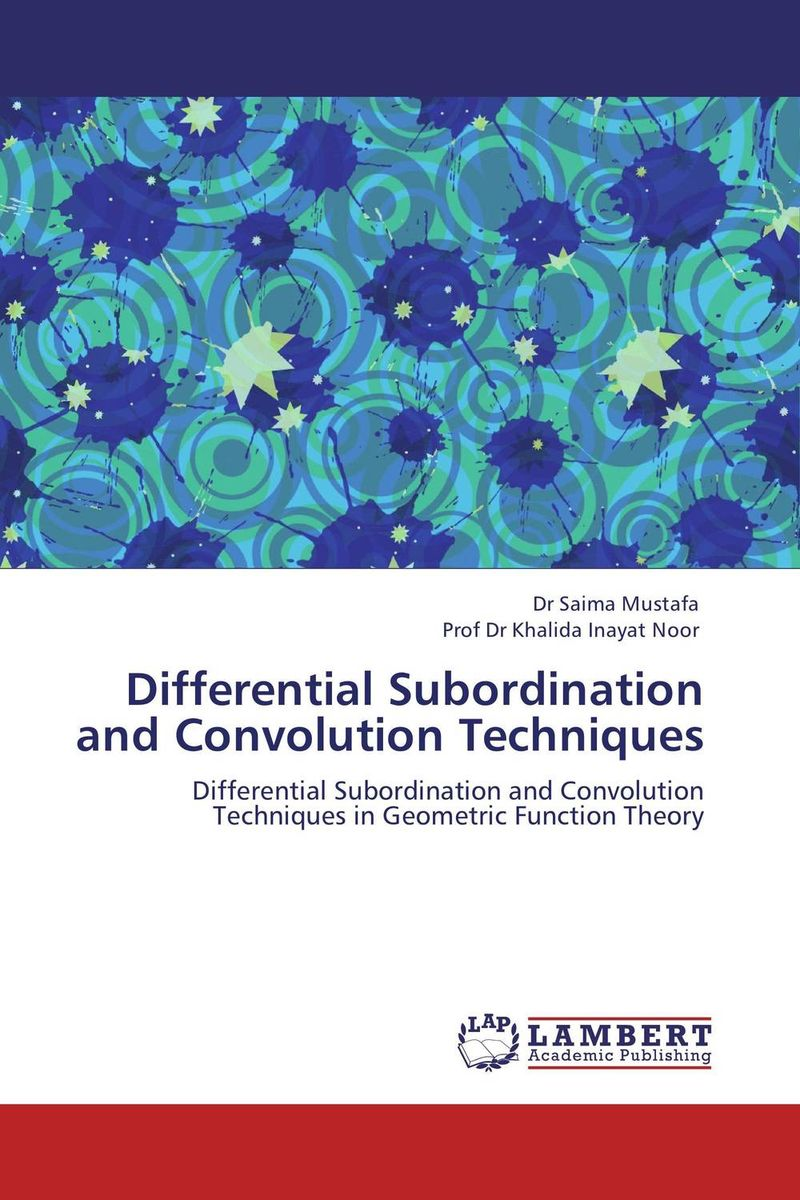 Differential Subordination and Convolution Techniques special classes of analytic functions and their properties