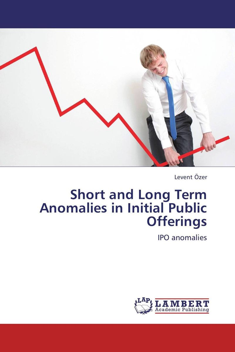 Short and Long Term Anomalies in Initial Public Offerings levent ozer short and long term anomalies in initial public offerings