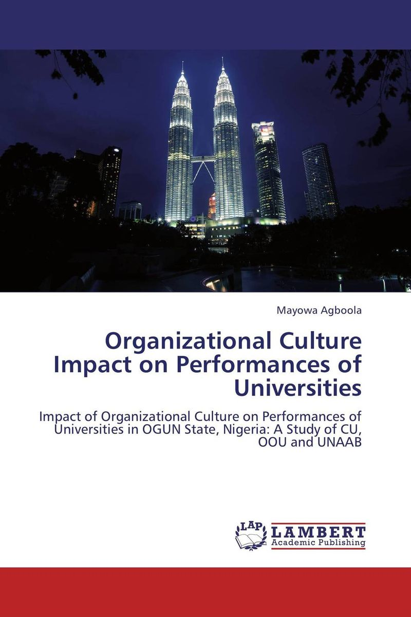 Organizational Culture Impact on Performances of Universities the impact of organizational politics on employees