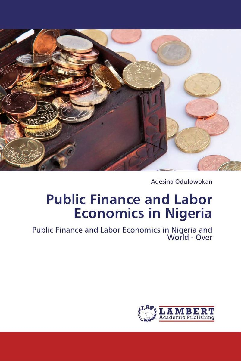 Public Finance and Labor Economics in Nigeria the economics of globalization policy perspectives from public economics