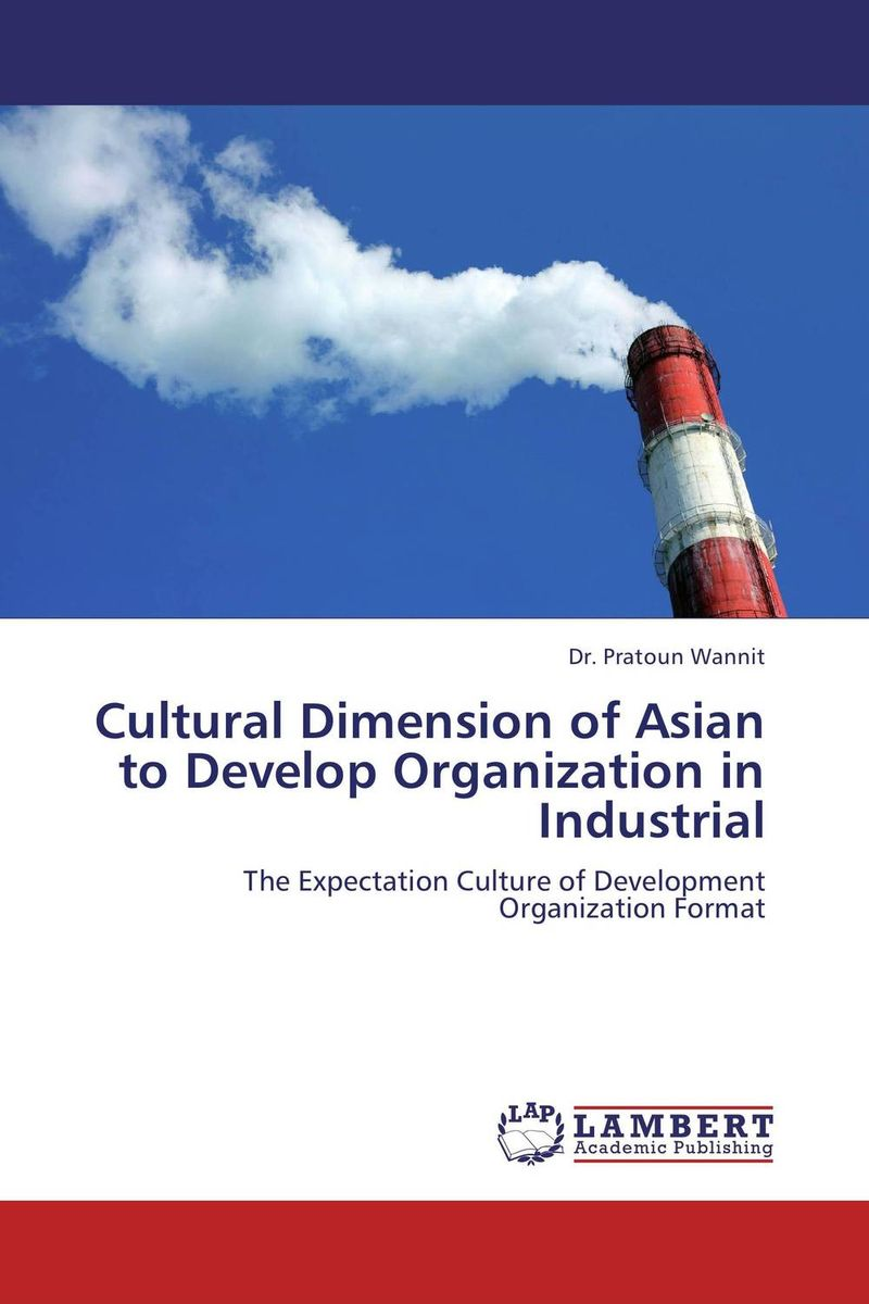 Cultural Dimension of Asian to Develop Organization in Industrial silent spill – the organization of an industrial crisis