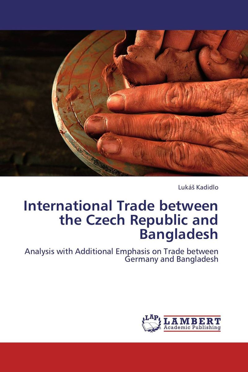 International Trade between the Czech Republic and Bangladesh сборник статей resonances science proceedings of articles the international scientific conference czech republic karlovy vary – russia moscow 11–12 february 2016
