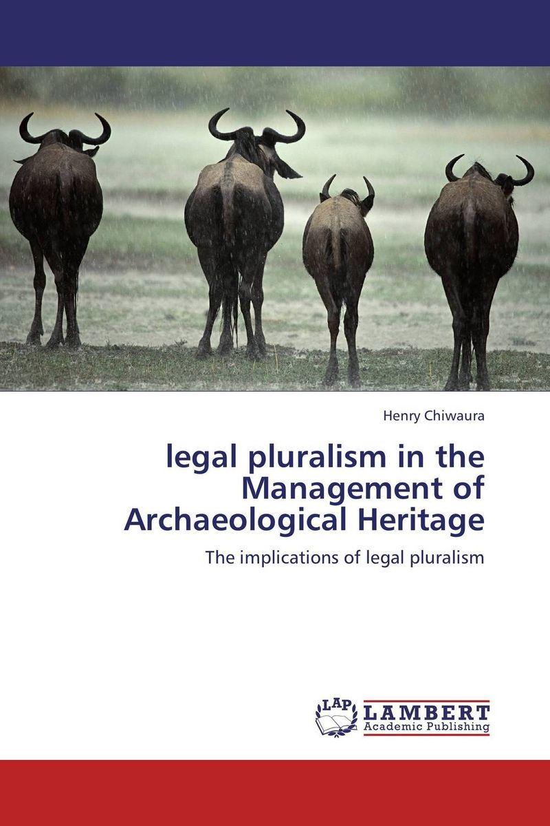 legal pluralism in the Management of Archaeological Heritage legal systems of the contemporary world monograph